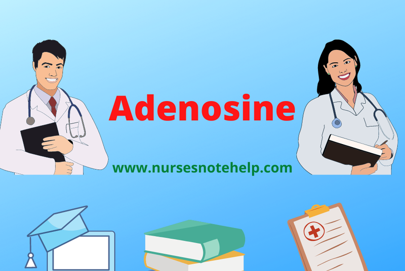Adenosine: Action,Uses, Administration and side effects by Nursesnote